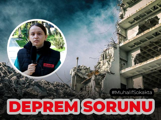 Muhalif Sokakta, Depremi Sorduk