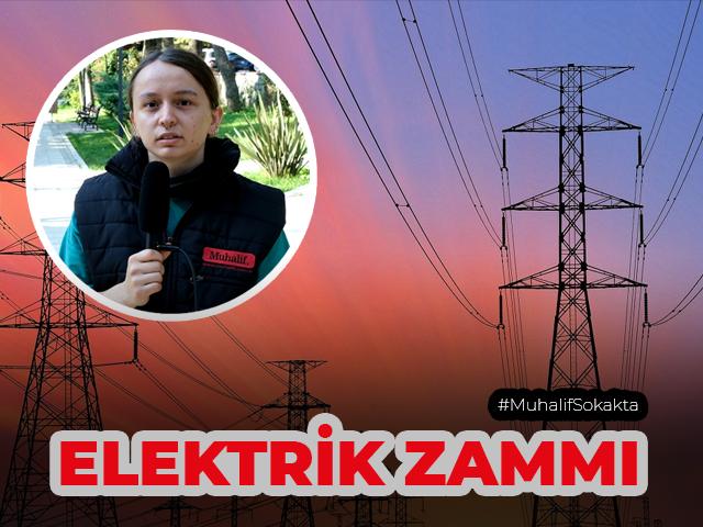 Muhalif sokakta, Elektrik zammını sorduk