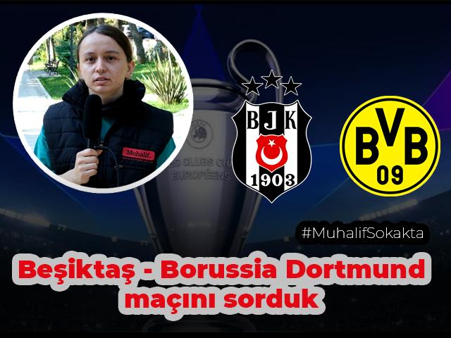 Muhalif Sokakta, Sizce Beşiktaş- Borussia Dortmund maçını kim kazanır?