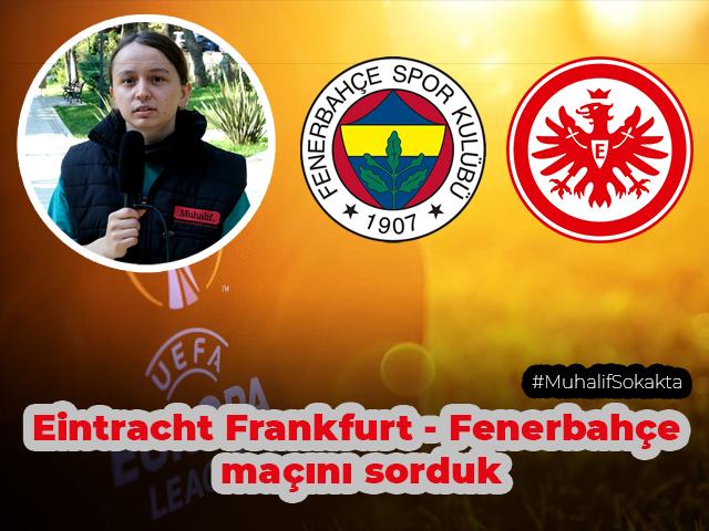 Muhalif Sokakta, Sizce Eintracht Frankfurt – Fenerbahçe maçını kim kazanır?